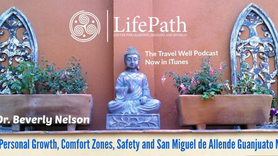 TW 003: Dr. Beverly Nelson: Talks Personal Growth, Comfort Zones, Safety and San Miguel de Allende Guanjuato Mexico
