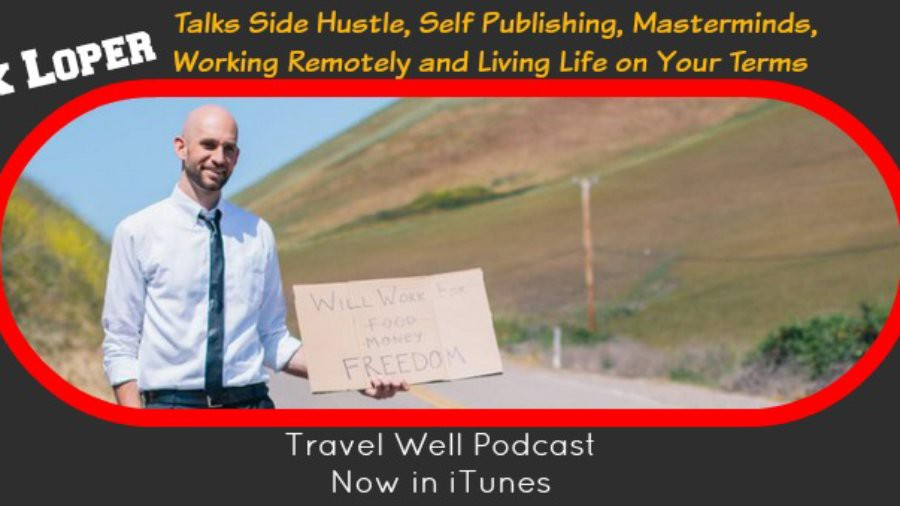 TW 005: Nick Loper: Talks Side Hustle, Self Publishing, Masterminds, Working Remotely and Living Life on Your Terms