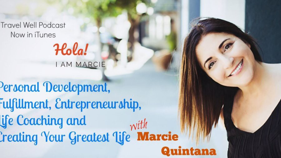 TW 011: Marcie Quintana: Personal Development, Fulfillment, Entrepreneurship, Life Coaching and Creating Your Greatest Life